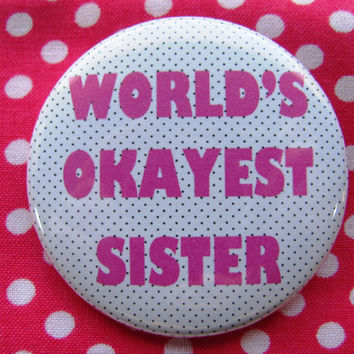 World's Okayest Sister - 2.25 inch pinback button badge