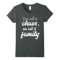 You Call It Chaos We Call It Family Shirt Funny Reunion Gift