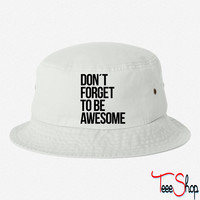 Dont forget to be awesome bucket hat