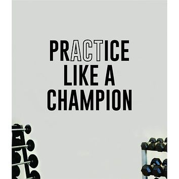 Practice Like A Champion V2 Quote Wall Decal Sticker Vinyl Art Home Decor Bedroom Boy Girl Inspirational Motivational Gym Fitness Health Exercise Lift Beast