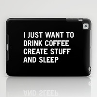 I just want to drink coffee create stuff and sleep iPad Case by WORDS BRAND™