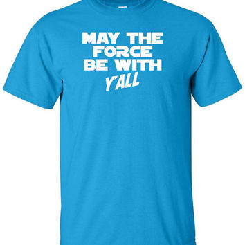 May The Force Be With Y'all - Funny Southern Style Talking Star Wars T Shirt - Adult Unisex Sizes Gildan Disney Episode VII 7 Force Awakens
