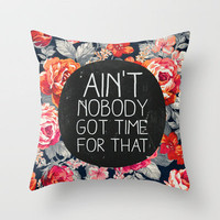 ain't nobody got time for that Throw Pillow by Sara Eshak