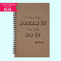 If You Can Dream It You Can Do It - Journal, Book, Custom Journal, Sketchbook, Scrapbook, Extra-Heavyweight Covers