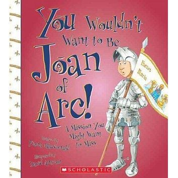 You Wouldn't Want to Be Joan of Arc!: A Mission You Might Want to Miss (You Wouldn't Want to...)