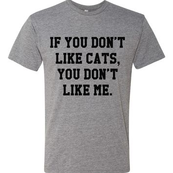 If You Don't Like Cats, You Don't Like Me  |  Tri-Blend Unisex T-Shirt