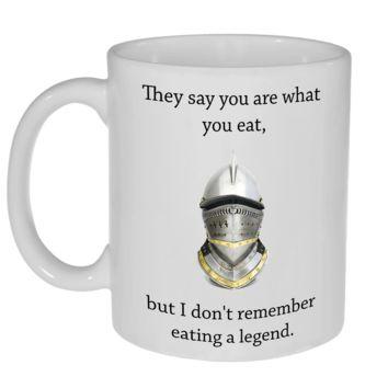 They Say You Are What You Eat So I Ate a Legend Coffee or Tea Mug