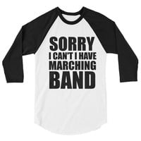Sorry I Can't I Have Marching Band Practice 3/4 sleeve raglan shirt