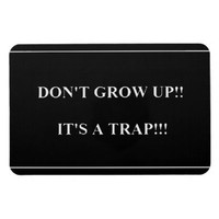 Don't Grow Up its Trap funny truisms sayings Rectangular Magnet from Zazzle.com