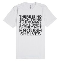 Not Enough Shelves-Unisex White T-Shirt