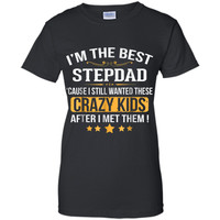 I'm The Best Step Dad Crazy Father's Day T-Shirt Gift