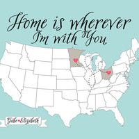 Home is Wherever I'm With You, Long Distance Relationship Map - 8x10 Art Print, Quote Art, Valentines Day Gift, Anniversary Gift
