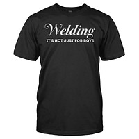 Welding - It's Not Just For Boys - T Shirt