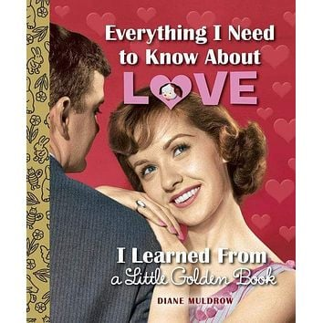 Everything I Need to Know About Love Little Golden Book