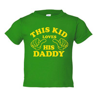 This Kid Loves HIs Daddy Great Gift Youth T Shirts Sized 6 Months To Youth XL Printed This Kid Loves His Daddy All colors