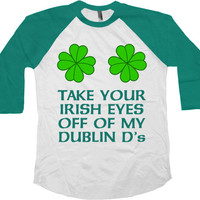 Funny St Patricks Day Shirts St Paddys Day TShirt St Pattys Day Outfit Saint Patricks Day Take Your Irish Eyes Baseball Raglan Tee - SA743