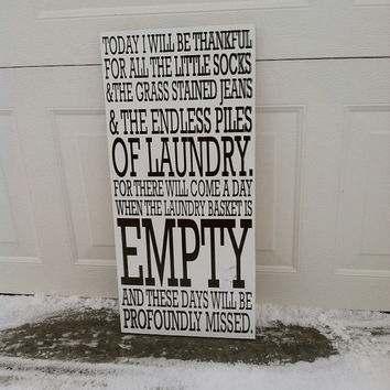 Today I Will Be Thankful For All The Little Socks and The Grass Stained Jeans and The Endless Piles of Laundry 12x18 Wood Sign