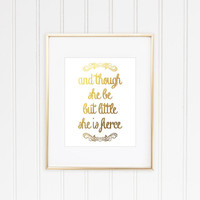 And Though She Be But Little She Is Fierce, Baby Girl Nursery, Nursery Quote, Girl Bedroom, Inspirational, Faux Gold Foil, Gold Foil Print