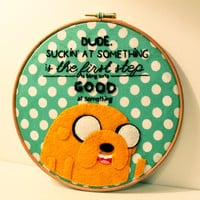 Jake Adventure time, Dude Sucking at something is the first step to being sorta good at it, Embroidery hoop wall art