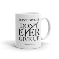 """Don't Give Up. Don't Ever Give Up."" (Jimmy Valvano) 11oz. Coffee Mug - Supporting the V Foundation for Cancer Research"