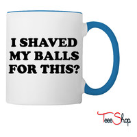 I Shaved my Balls for this Funny Party Design Coffee & Tea Mug
