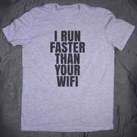 I Run Faster Than Your Wifi Slogan Tee Funny Internet Work Out Running Tumblr Tee T-shirt