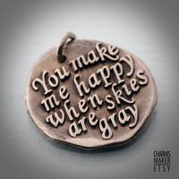 You Make Me Happy ... Inspirational Quots in Solid Silver Pendant, Necklace, Cell Phone Charm, Keychain, Tag, Weddings, Custom Quote