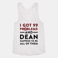 I Got 99 Problems And Dean Happens To Be All Of Them