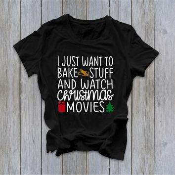 I Just Want to Bake Stuff and Watch Christmas Movies - Christmas Tee - Ruffles with Love - RWL - Unisex Tee - Graphic Tee