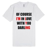 Of course I'm in love with you darling tee-Unisex White T-Shirt