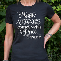 Magic Always Comes With a Price Dearie (Once Upon a Time, Rumpelstiltskin) Women's T-Shirt. Silver on Black or Navy