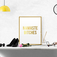 GOLD FOIL PRINT Namaste Bitches printable quote Funny Wall Art Bedroom Wall Dorm Decor Dorm Fashion Quote Bedroom Print Motivational quote