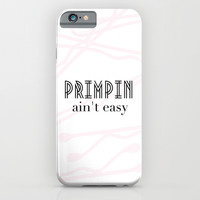 Primpin' Ain't Easy iPhone & iPod Case by Samantha Ranlet