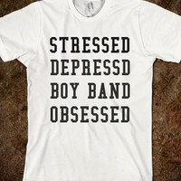 stressed, depressed, boy band obsessed (white)