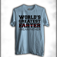 Worlds greatest farter i mean father father day gift Men Tshirt tee