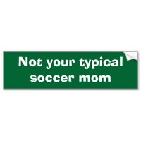 Not your typical soccer mom bumper sticker