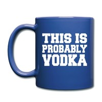 This Is Probably Vodka Full Color Mug