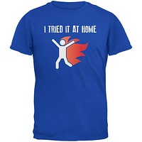 I Tried It At Home Royal Adult T-Shirt