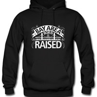 BAY AREA BORN AND RAISED Hoodie