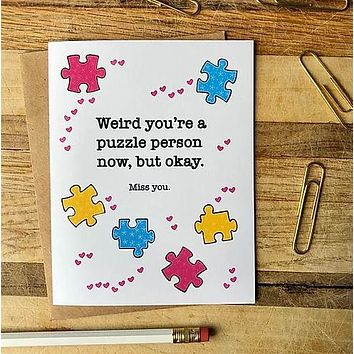 Weird You're A Puzzle Person Now, But OK.  I Miss You - Friendship Inspirational / Quarantine Greeting Card
