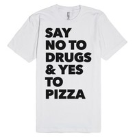 Say No to Drugs and Yes to Pizza-Unisex White T-Shirt