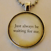 Just Always Be Waiting For Me Necklace. Peter Pan Quote Necklace. 18 Inch Ball Chain.