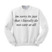 Im Sorry I Literally Do Not Care Crewneck Sweatshirt