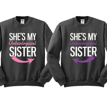 She's My Un Biological Sister Girl BFFS Sweatshirts