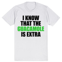 I Know That the Guacamole is Extra