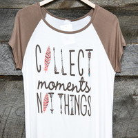 Collect Moments Not Things Top Plus