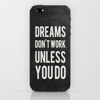 Dreams Don't Work Unless You Do iPhone & iPod Skin | Print Shop