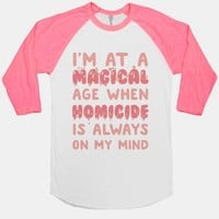 I'm At A Magical Age When Homicide Is Always On My Mind