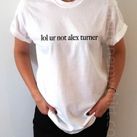 lol ur Not Alex Turner - Unisex T-shirt for Women - shpfy