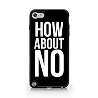 How About NO - Black - Sassy Quote - iPod Touch Gen 5 Black Case (C) Andre Gift Shop